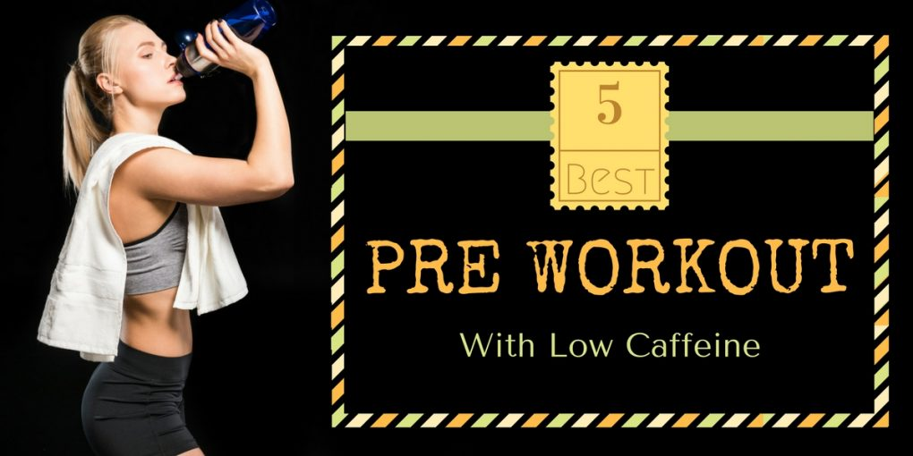 best pre workout with low caffeine